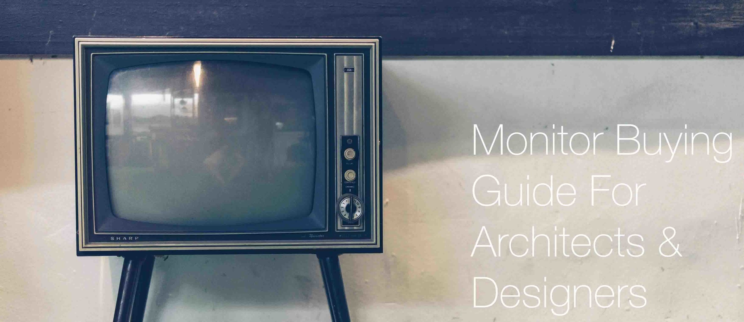 Monitor Buying Guide For Architects, Architecure Students & Designers.jpg