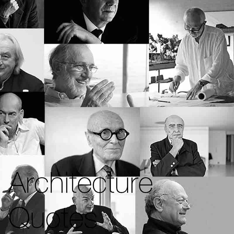 Architecture quotes   Here we have a selection of architecture quotes, insights and words of wisdom from some of the world's most famous past and present architects.