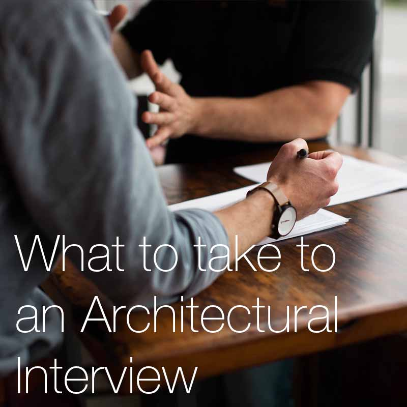 What to take to an Architectural Interview   What to take with you into an interview is a very important subject, particularly when its for an architectural position!