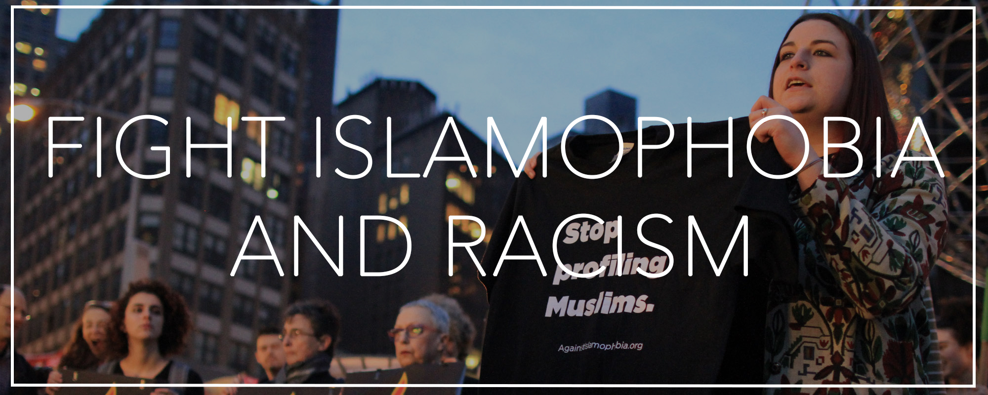 FIGHT ISLAMOPHOBIA AND RACISM