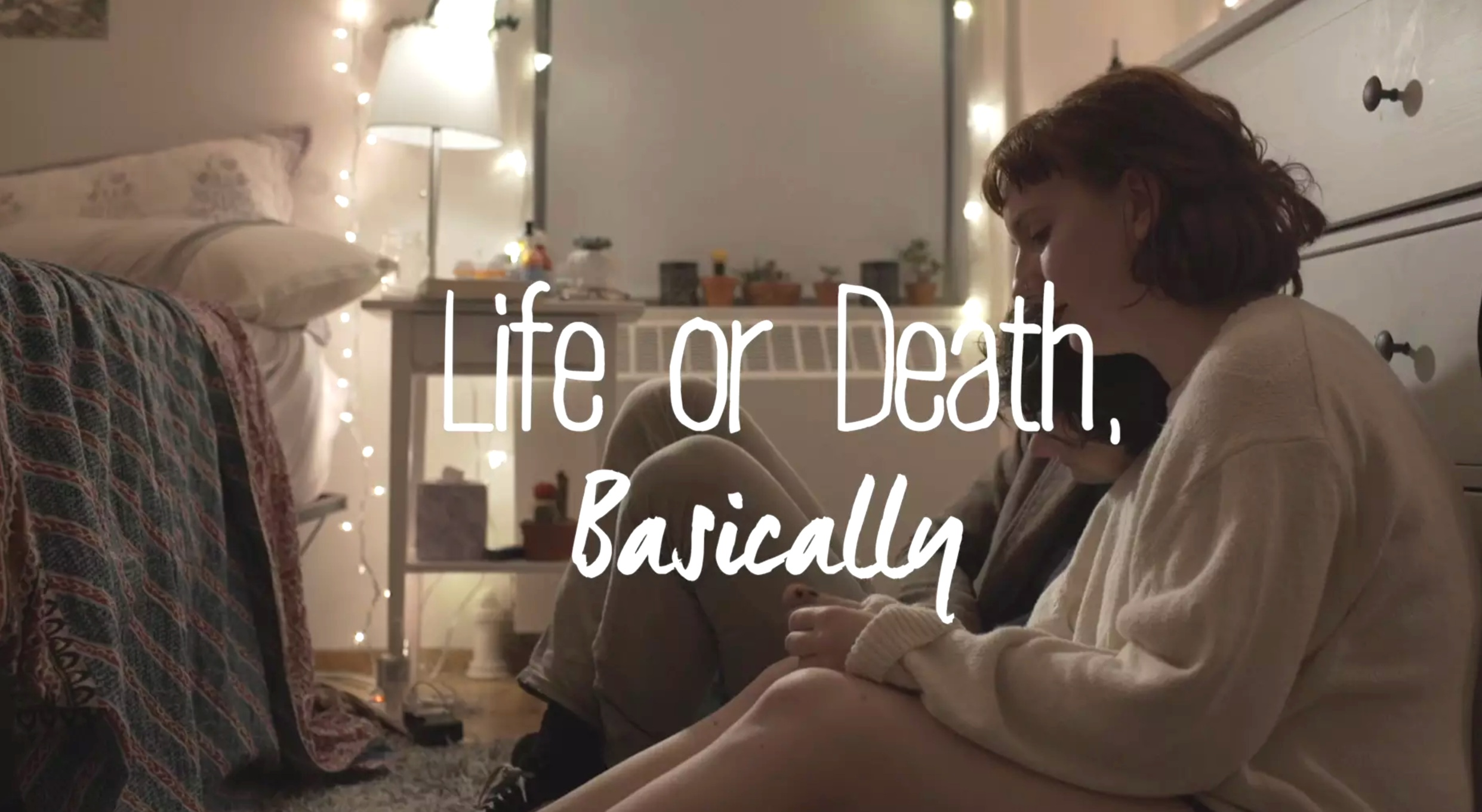 Life or Death, Basically (web series) — creator, writer, star - Life or Death, Basically is a story about addictive love, codependency, and mental illness seen through the eyes of Maggie, a recent college graduate with borderline personality disorder. It deals with the awkward joy of new love, the pain of codependent relationships, and the difficulty of navigating life as a person whose perception of herself and others is never quite steady.