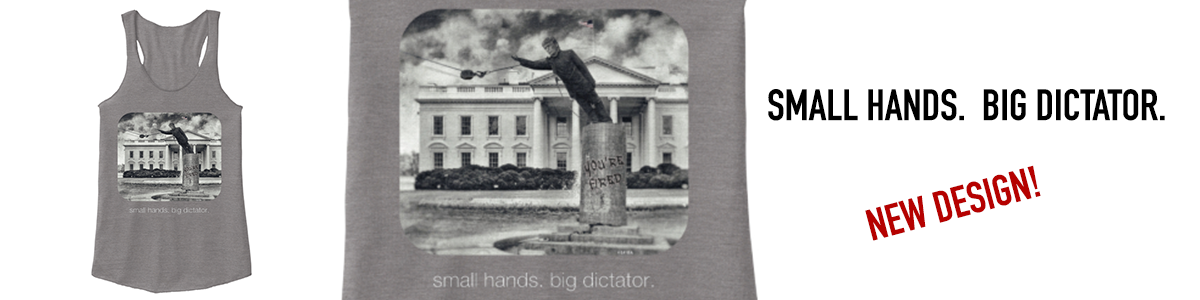 """SMALL HANDS. BIG DICTATOR""  T-SHIRT with iconic SF/BA© Image (benefits ACLU)"