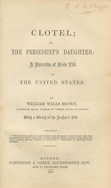 Clotel:  The first novel written by an African American.