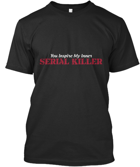 you inspire my inner serial killer tee tshirt hoodie design murder website