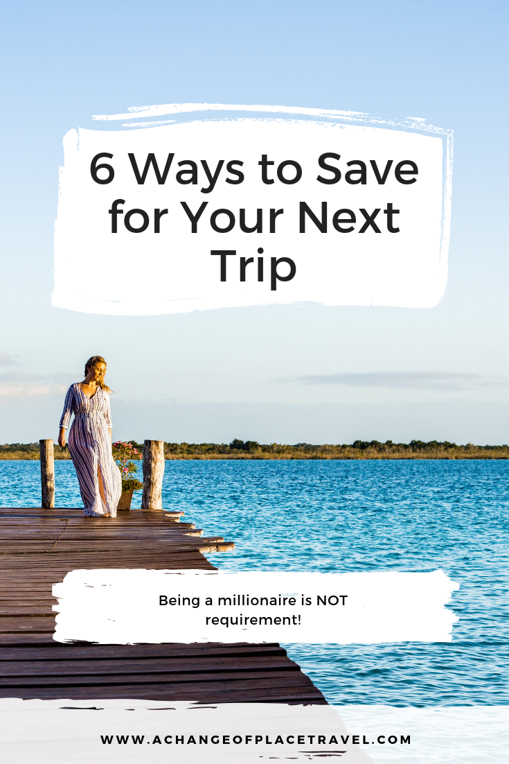 6 Ways to Save for Your Next Trip.png