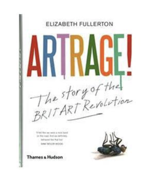 'Artrage! The Inside Story of the BritArt Revolution' - Published by Thames & Hudson