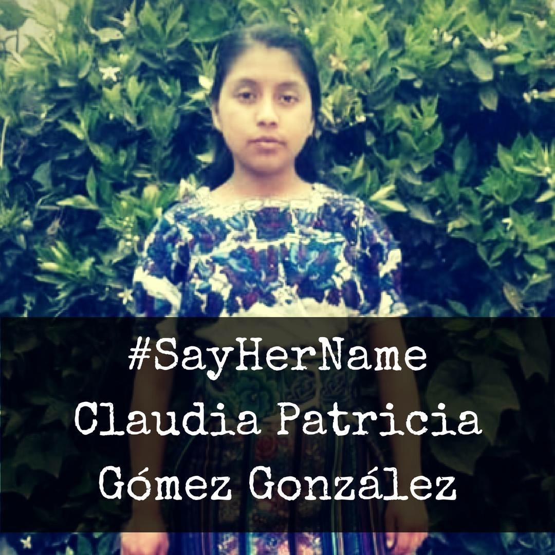 Say Her Name: Claudia Patricia Gomez Gonzalez