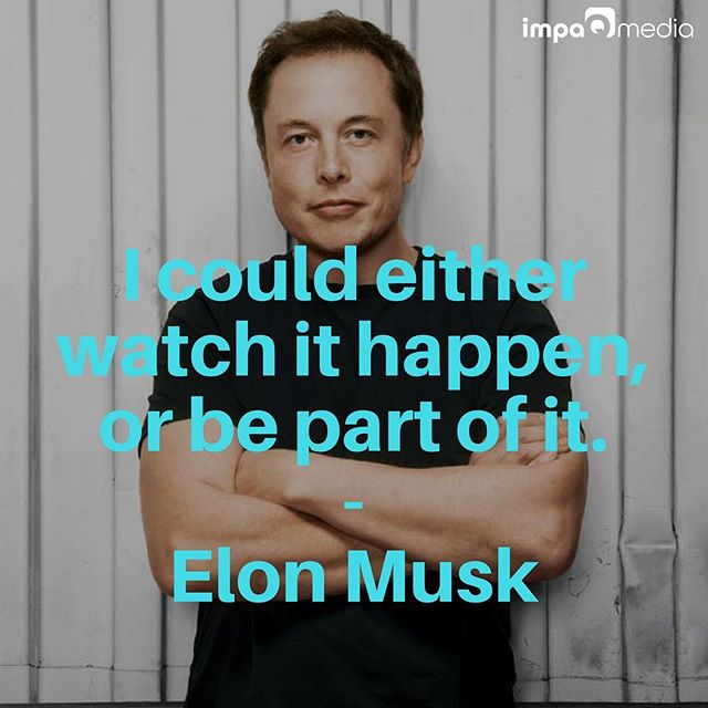 I could either watch it happen, or be part of it - @elonmusk