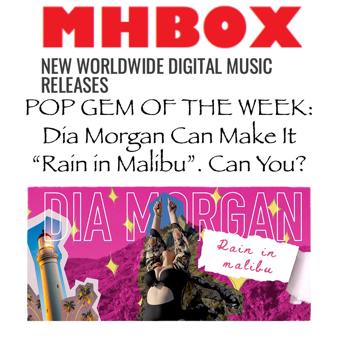 "Music Hit Box: POP GEM OF THE WEEK: Dia Morgan Can Make It ""Rain In Malibu"". Can You?"