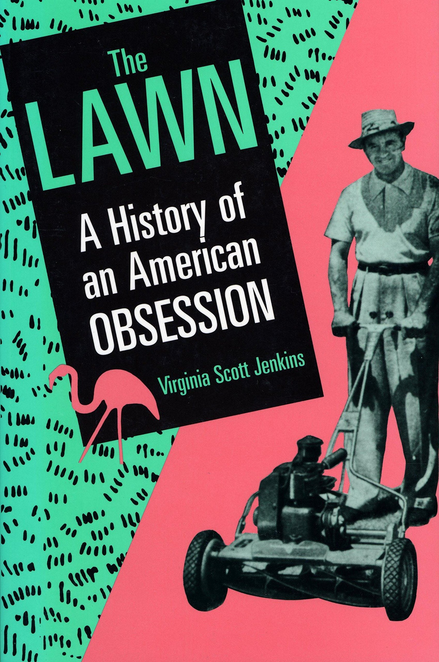 The Lawn by Virginia Scott Jenkins - The cultural history of American grass.