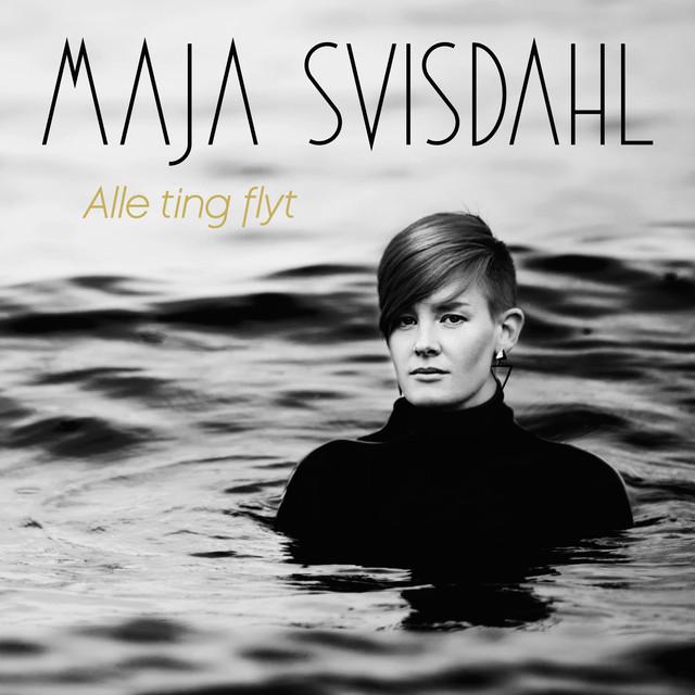 Maja Svisdahl - Alle ting flyt