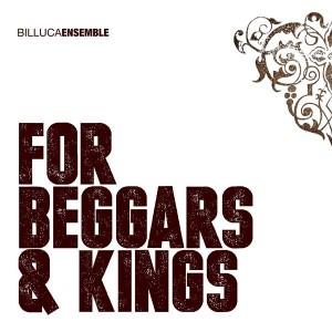 Billuca Ensemble - For Beggars and Kings