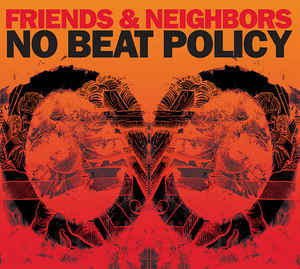 Friends & Neighbors - No Beat Policy