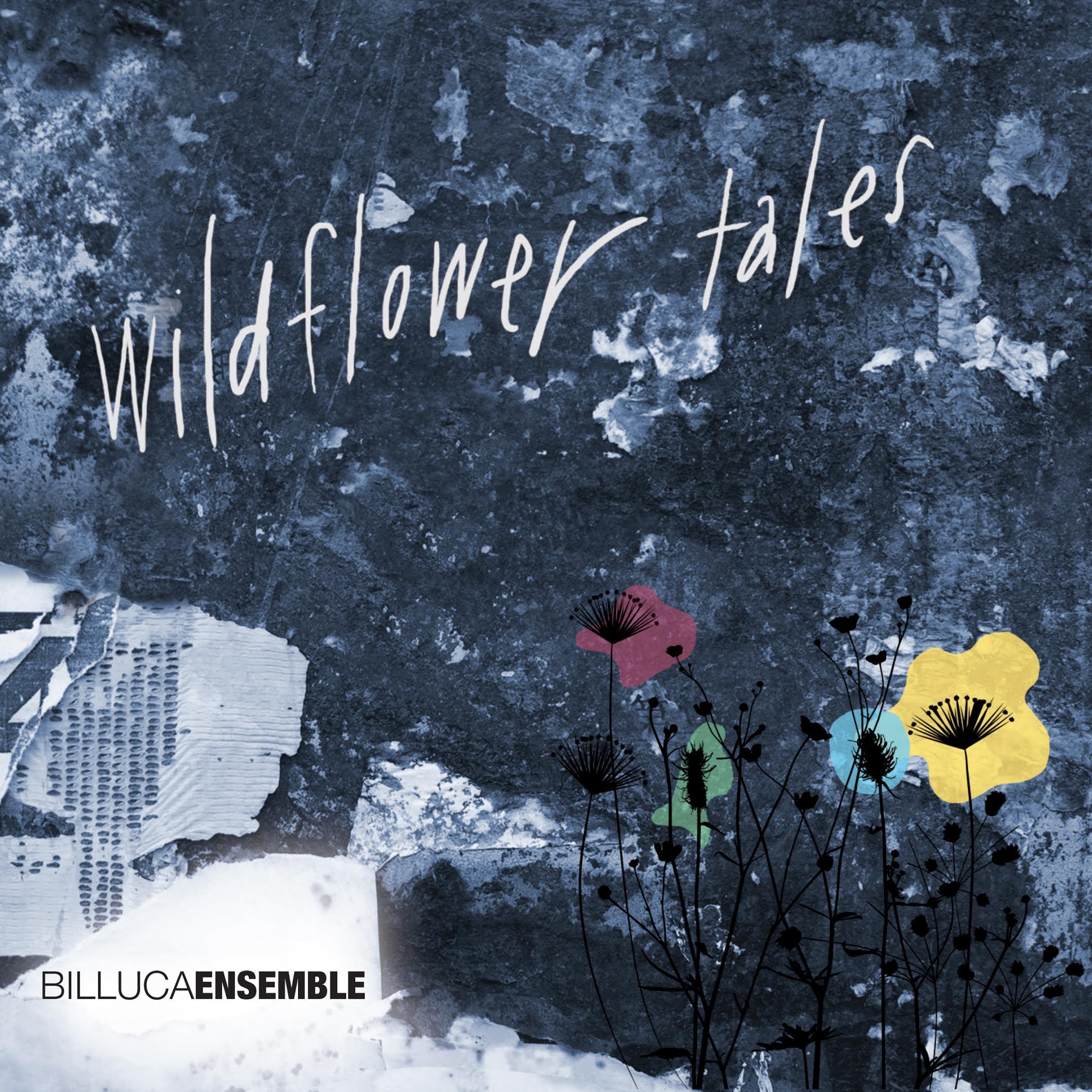 Billuca Ensemble - Wildflower Tales