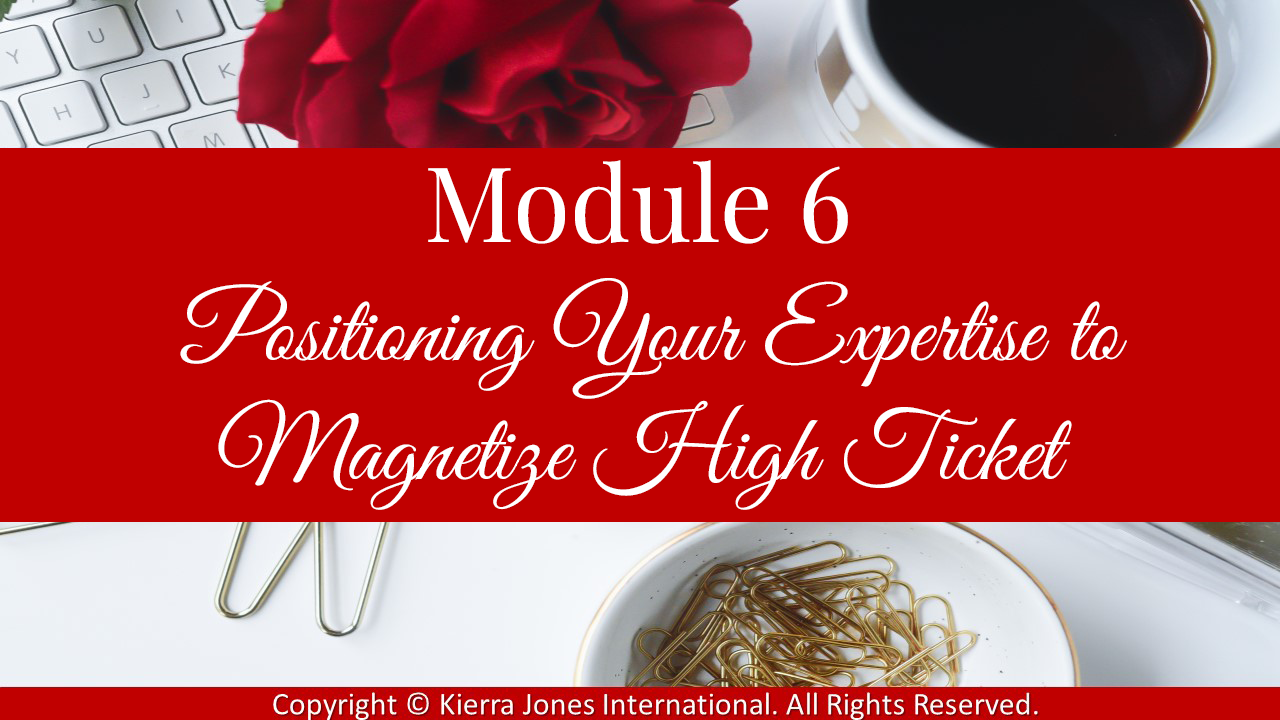 Module 6 Positioning your expertise to magnetize high ticket