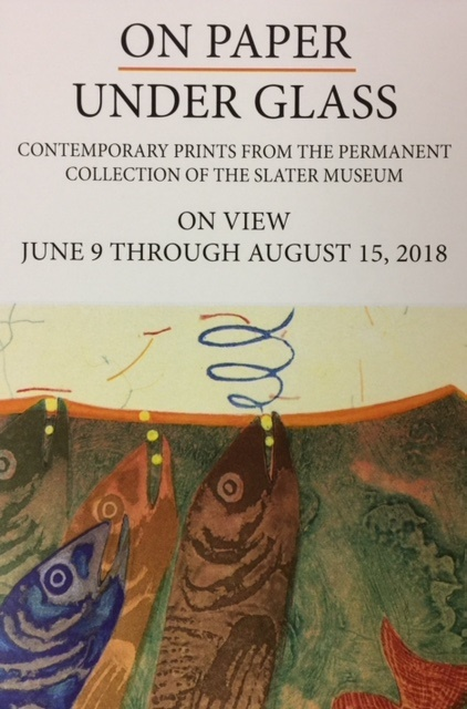 """On Paper under Glass"" Contemporary Prints from the permanent collection of The Slater Museum. June 9 - August 15, 2018"