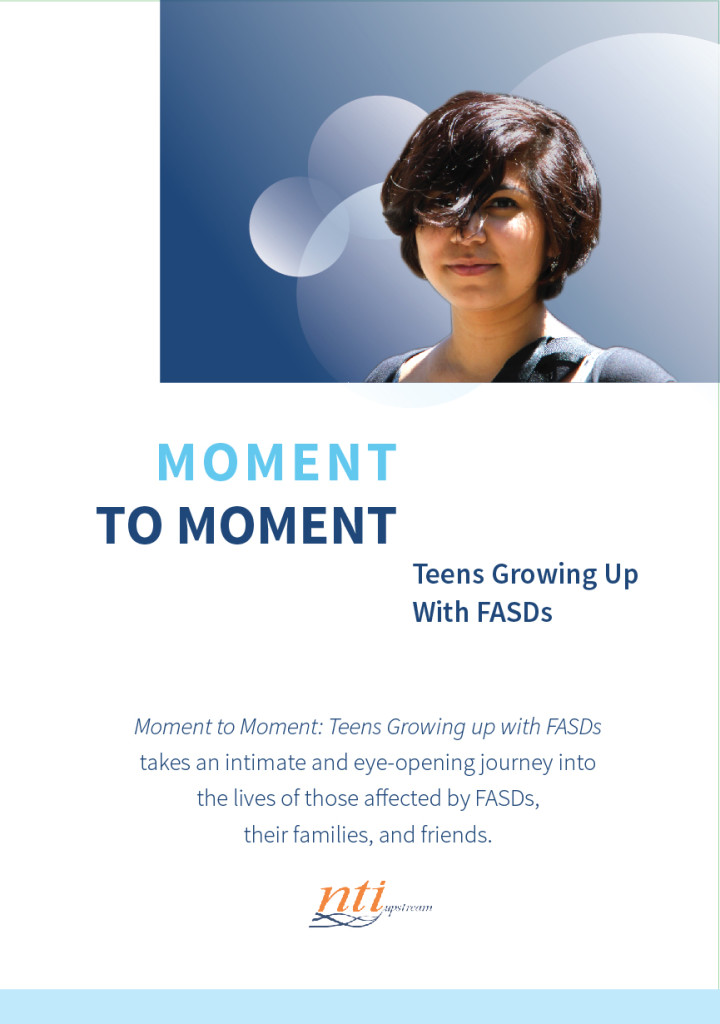 Moment to Moment Teens Growing Up with FASDs Fetal Alcohol Syndrome