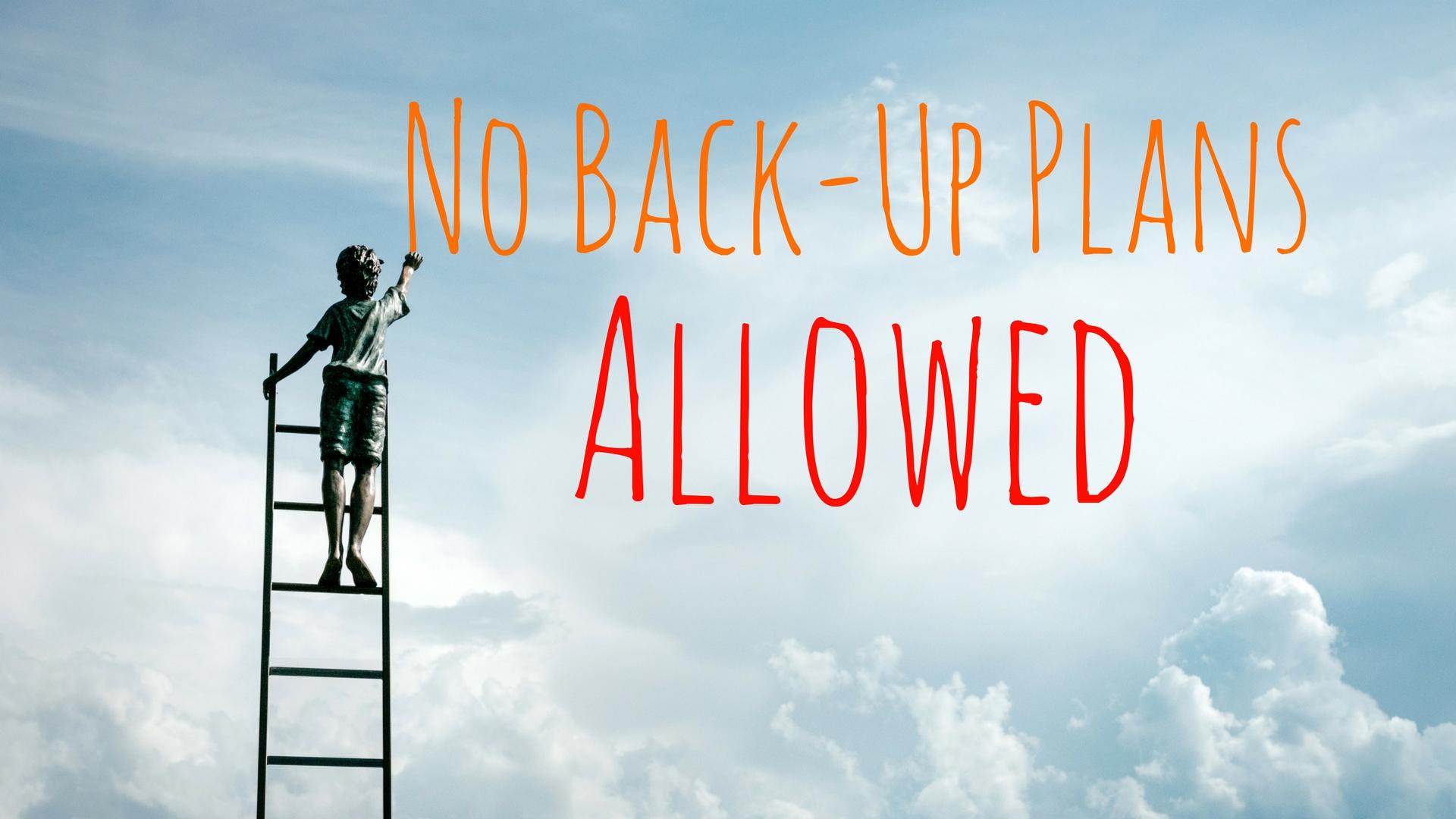 banner-no-back-up-plans-allowed.jpg