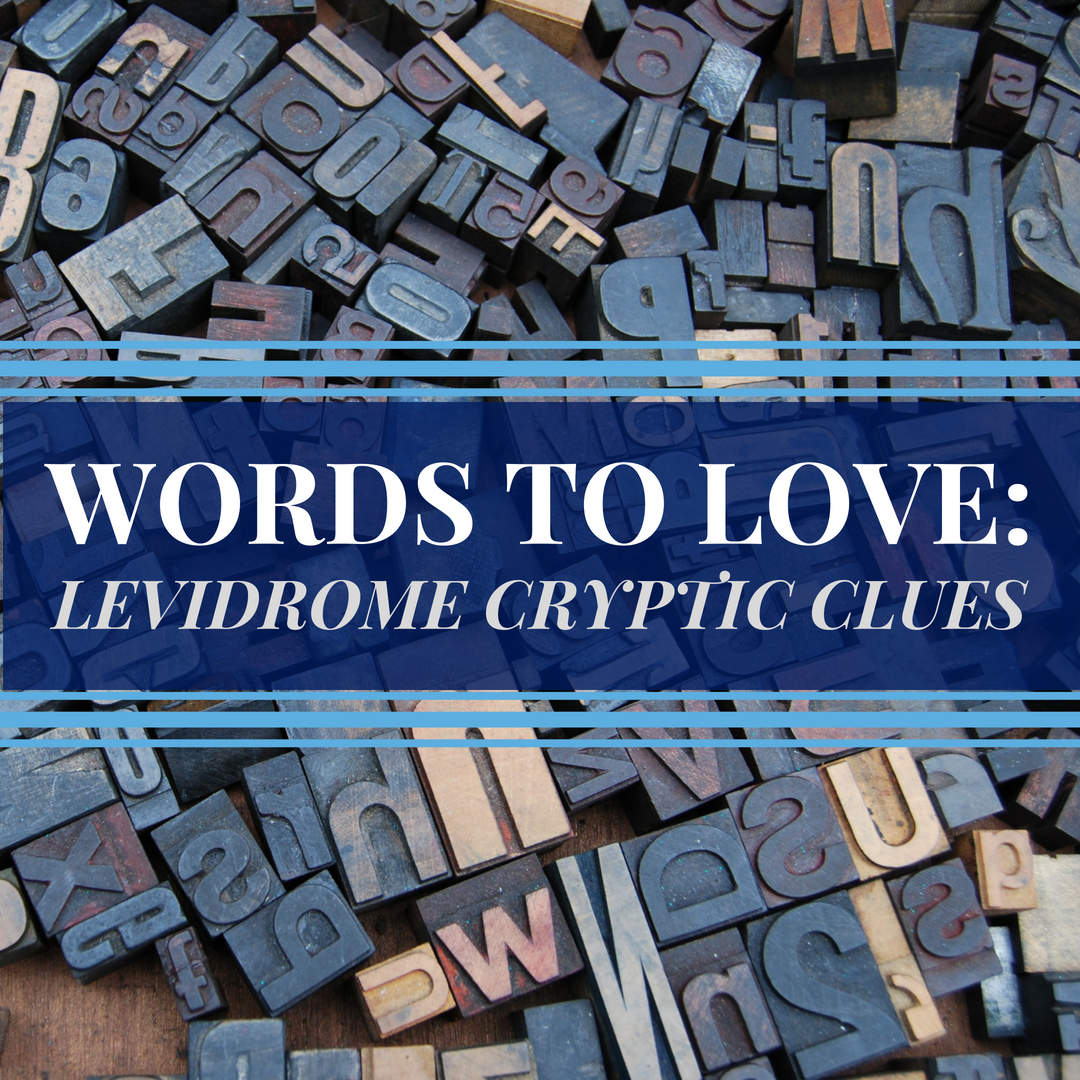 The quest to get the word  levidrome  into the OED has created new and fun ways that levidromers can use the word. One of the most fun I've discovered is the Levidrome Cryptic Clues that Lucky Budd and other levidromers tweet daily on Twitter. This post compiled some of my favorites from other levidromers as well as a few originals, too. So, if you're looking for a way to exercise your little grey cells, then check out this  Words to Love  post.