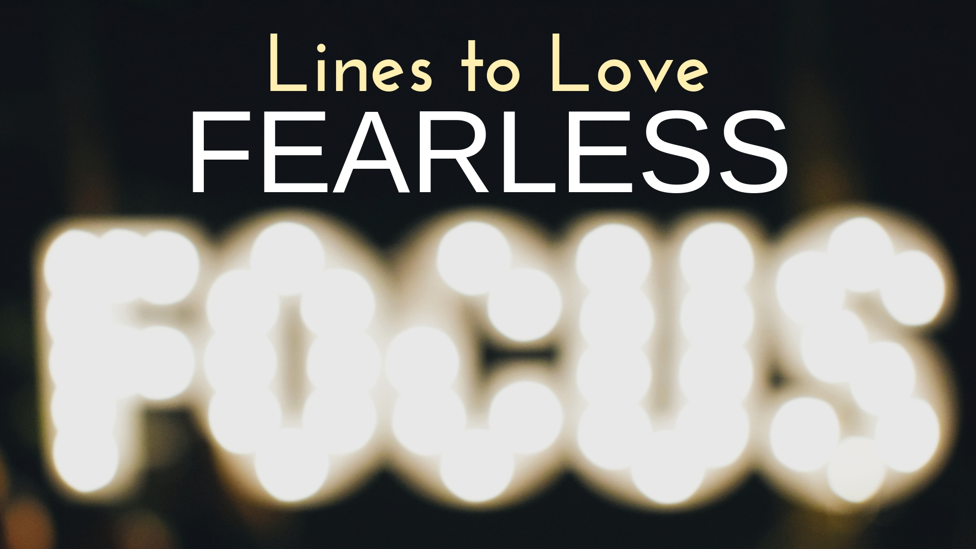 banner-lines-to-love-fearless-focus-10.jpg
