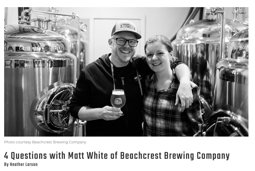 "4 Questions with Matt White of Beachcrest Brewing Company - Heather Larson/Sip NorthwestYou've got to be brave and full of exceptional ideas to open a nanobrewery on the Oregon Coast. That's where some of the biggest names in craft beer have set up shop. But that didn't deter Matt and Amy White from opening Beachcrest Brewing Company on the Salishan Resort property in Gleneden Beach. They'd done plenty of research, home brewing and training to create craft brews that were unique from others, and their business concept also was distinctive.""We're honored to be a part of the growing landscape of beer on the coast,"" Matt said. We looked at what other breweries are doing (and doing very well, by the way!) and decided to offer a decidedly different lineup of beers and have a unique feel in our taproom.""Read the full article here"