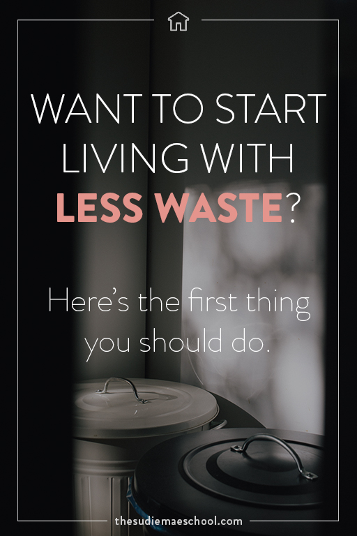Want to start living with less waste Heres the first thing you should do