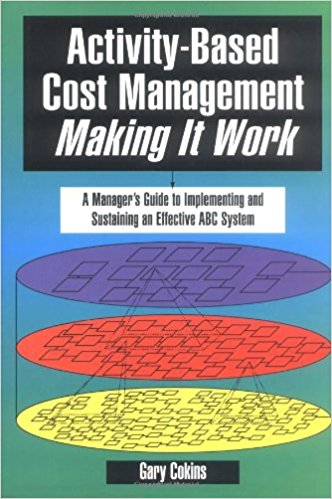 Activity-Based Cost Management: Making It Work
