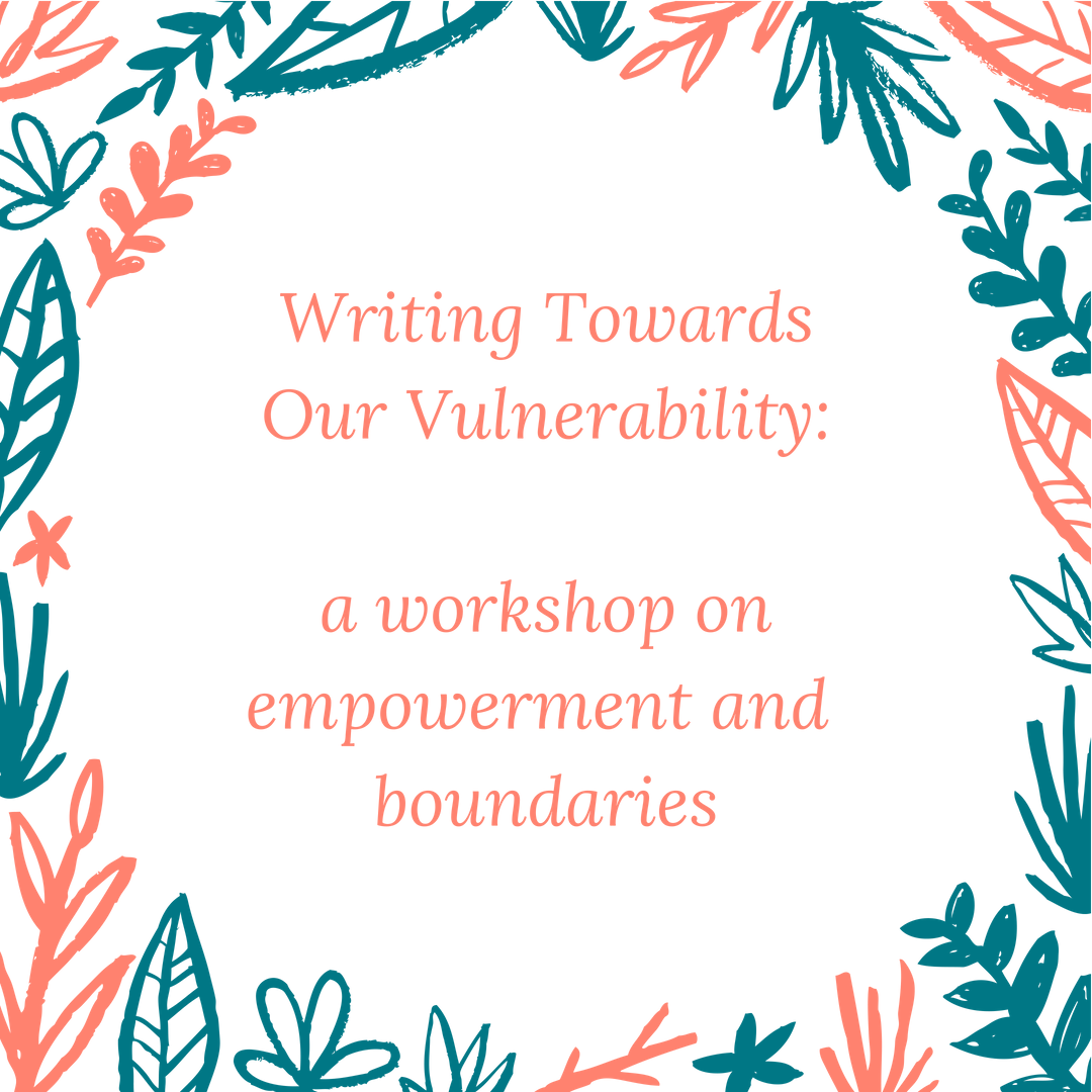 Writing Towards Our Vulnerability_ a workshop on empowerment and boundaries.png