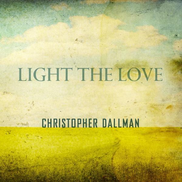Artist: Christopher Dallman  Album: Light The Love  Credits: Mastering