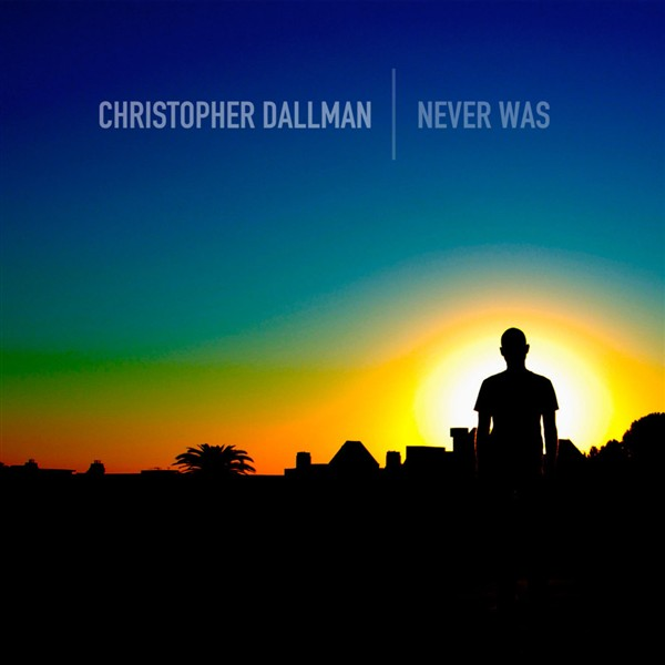 Artist: Christopher Dallman  Album: Never Was  Credits: Mastering