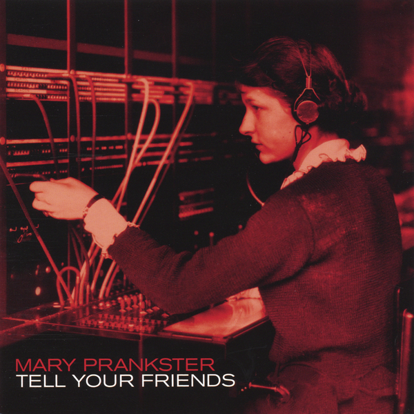 Artist: Mary Prankster  Album: Tel Your Friends  Credits: Mixing