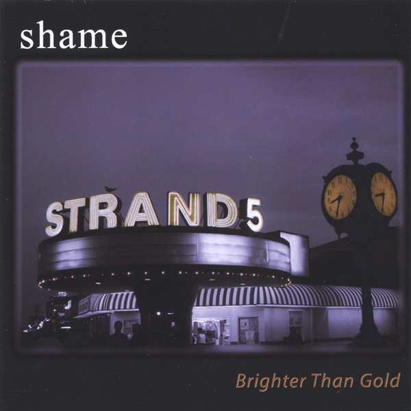 Artist: Shame  Album: Brighter Than Gold  Credits: Engineering, Mixing, Production, Mastering