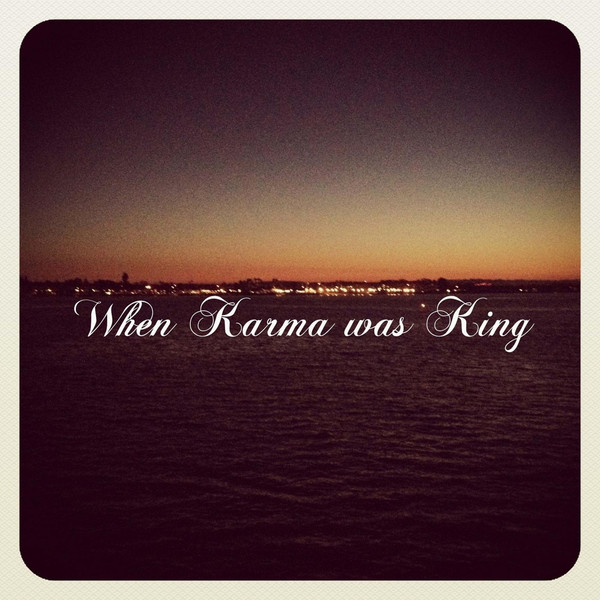 Artist: When Karma Was King  Album: When Karma Was King  Credits: Engineering, Mixing, Production