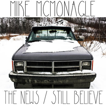 Artist: Mike McMoonagle  Album: The News/Still Believe  Credits: Engineering, Mixing, Production