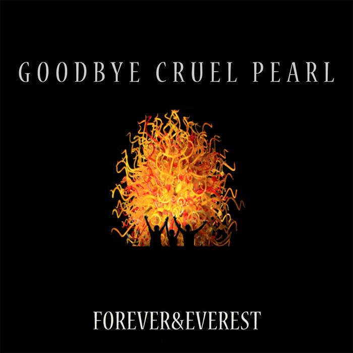 Forever and Everest  Goodbye Cruel Pearl