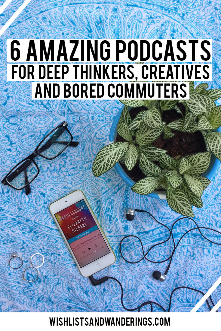 Whether you've never opened the app on your iPhone or are a junkie who has run out of episodes, there are so many great podcasts out there to inspire, inform and entertain you. Here are 6 podcasts that deep-thinkers, creatives and bored commuters will love.