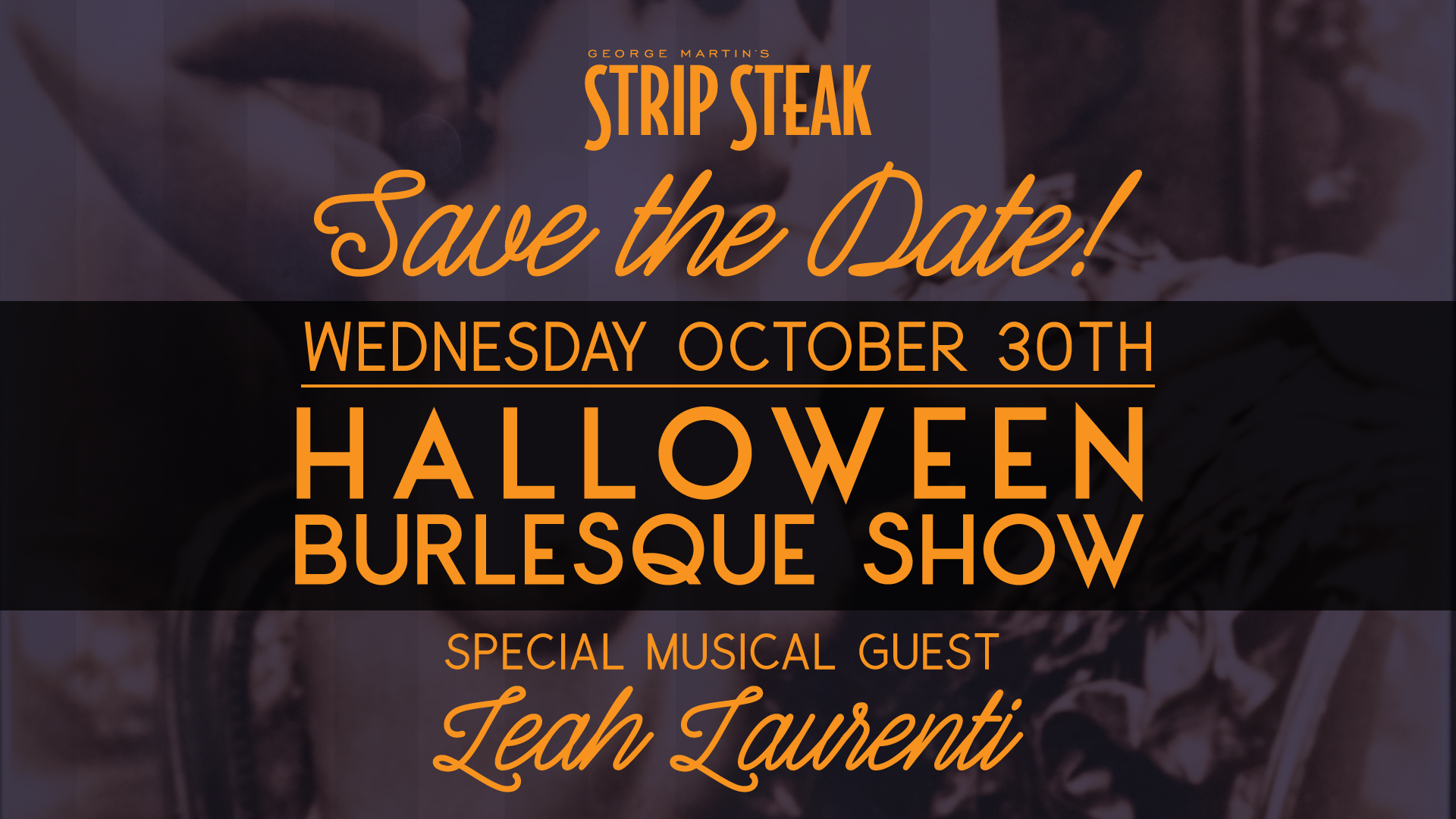 Flyer for Strip Steak's Halloween Burlesque Show, save the date, Wednesday, October 30th with special musical guest Leah Laurenti