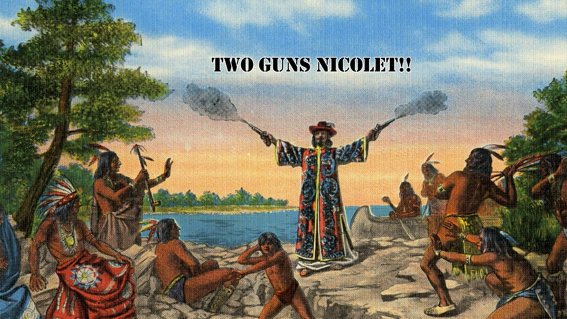 French explorer Jean Nicolet had the first written usage of the word 'Sioux'. Every painting I could find of him shows him firing off 2 guns. As the first White man many Natives would see, I'm sure he loved the attention.