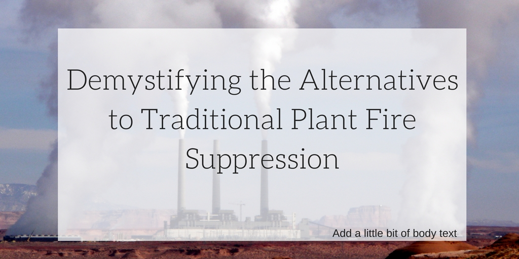 Demystifying the Alternatives to Traditional Plant Fire Suppression.jpg