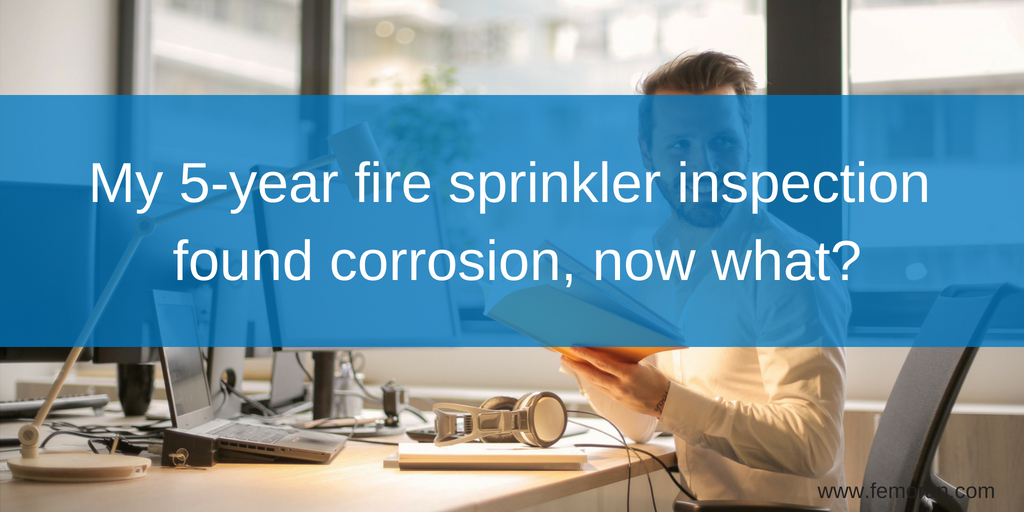 My 5-year fire sprinkler inspection found corrosion, now what_.jpg