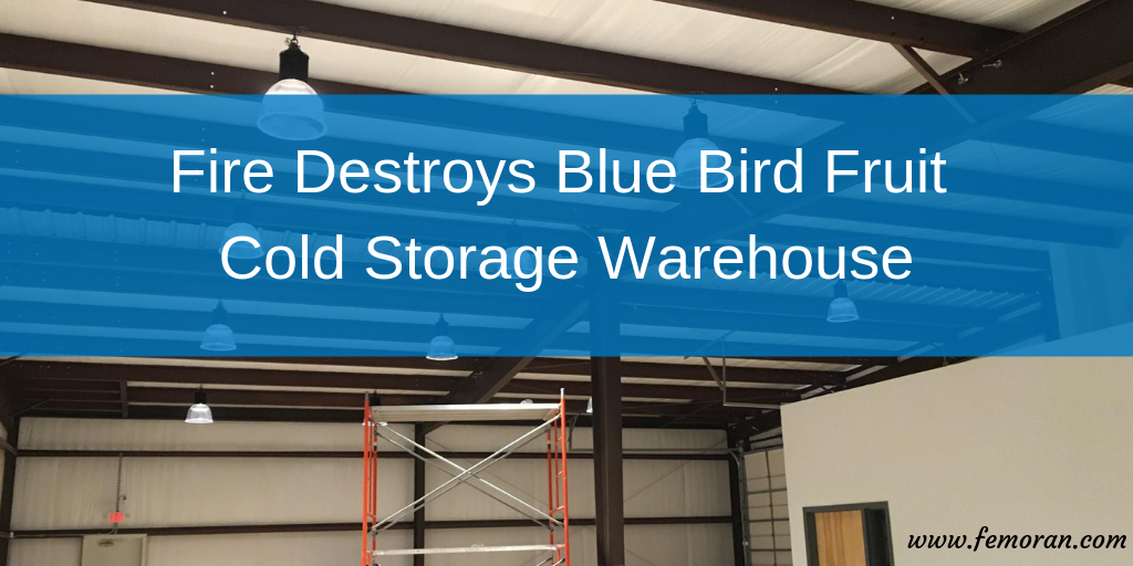 Fire Destroys Blue Bird Fruit Cold Storage Warehouse — F E  Moran