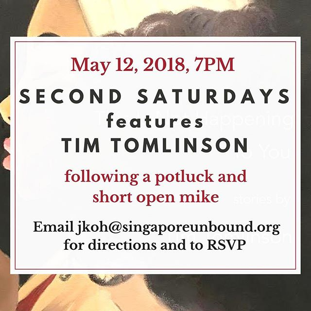 On May 12, Second Saturdays Reading Series hosts our own Tim Tomlinson. RSVP to jkoh@singaporeunbound.org to get directions--the event features a potluck, an open mike, and a reading from Tim. See you soon (with some great vegetarian food)!