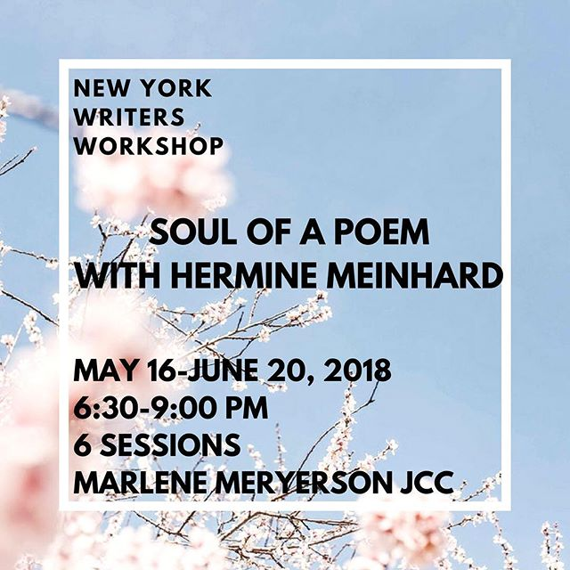 There's still time to register for New York Writers Workshop instructor Hermine Meinhard's class called The Soul of a Poem at the Marlene Meyerson JCC Manhattan, slated to start next week, May 16th.