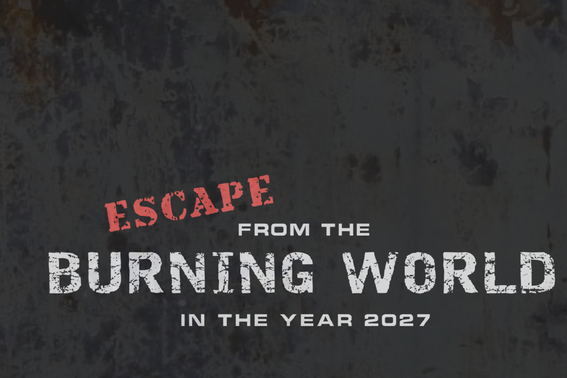 Escape From The Burning World In The Year 2027