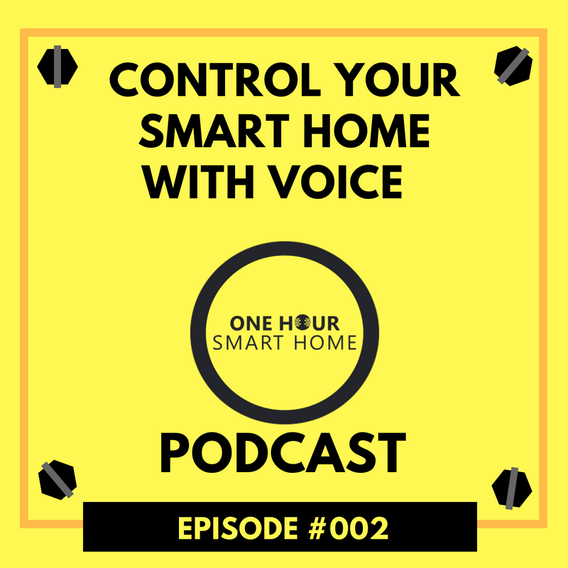 One Hour Smart Home Podcast #002-Control Your Home With Voice