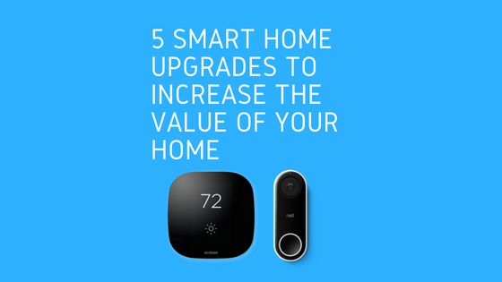 5 smart home upgrades that will increase the value of your home.
