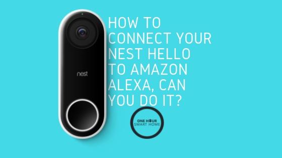 Does  Alexa  Work With The Nest Hello Smart Doorbell?