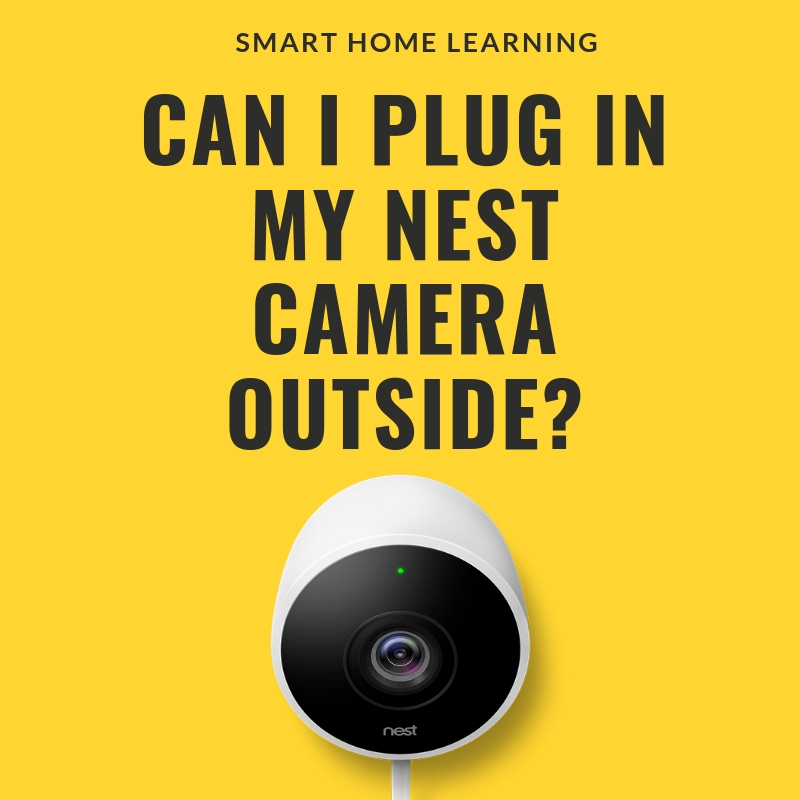Can I Plug in My Nest Outdoor Camera Outside?