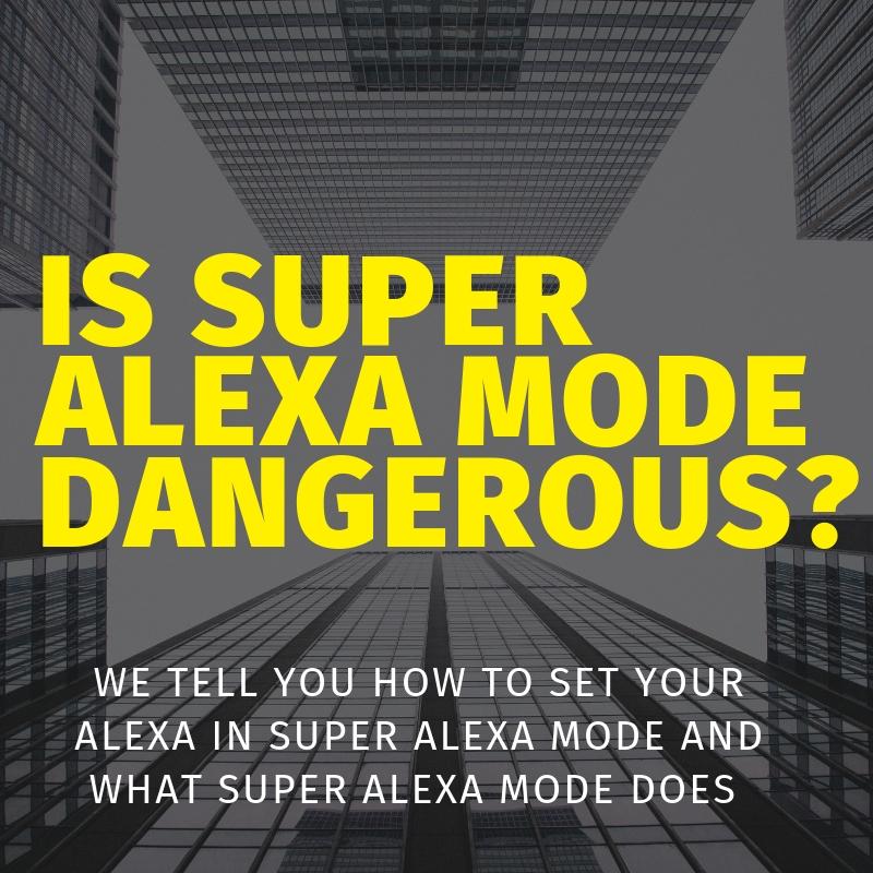 Is Super  Alexa  Mode Dangerous?