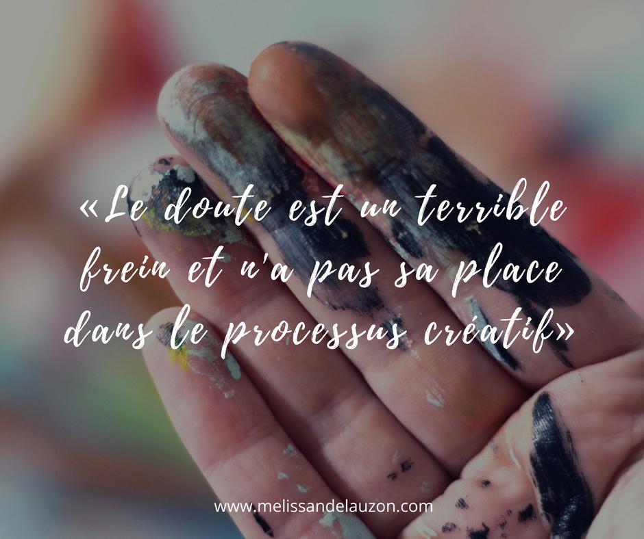 «Le doute est un terrible frein et n'a pas sa place dans le processus créatif» - Mélissande Lauzon artiste peintre.